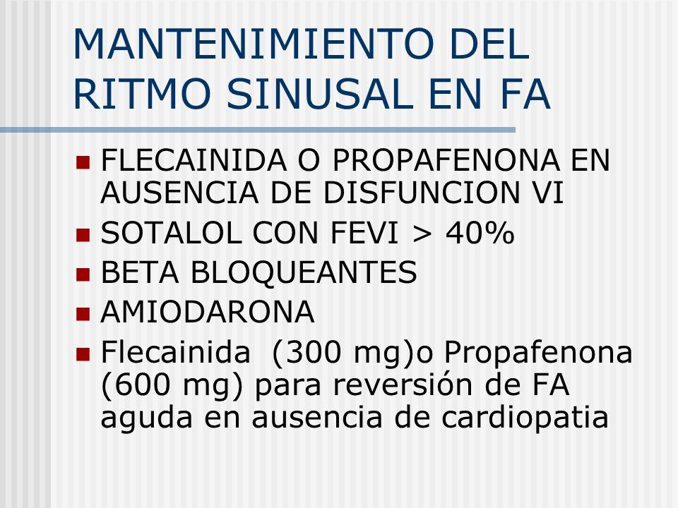 MANTENIMIENTO DEL RITMO SINUSAL EN FA FLECAINIDA O PROPAFENONA EN AUSENCIA DE DISFUNCION VI SOTALOL CON FEVI > 40% BETA BLOQUEANTES AMIODARONA Flecain