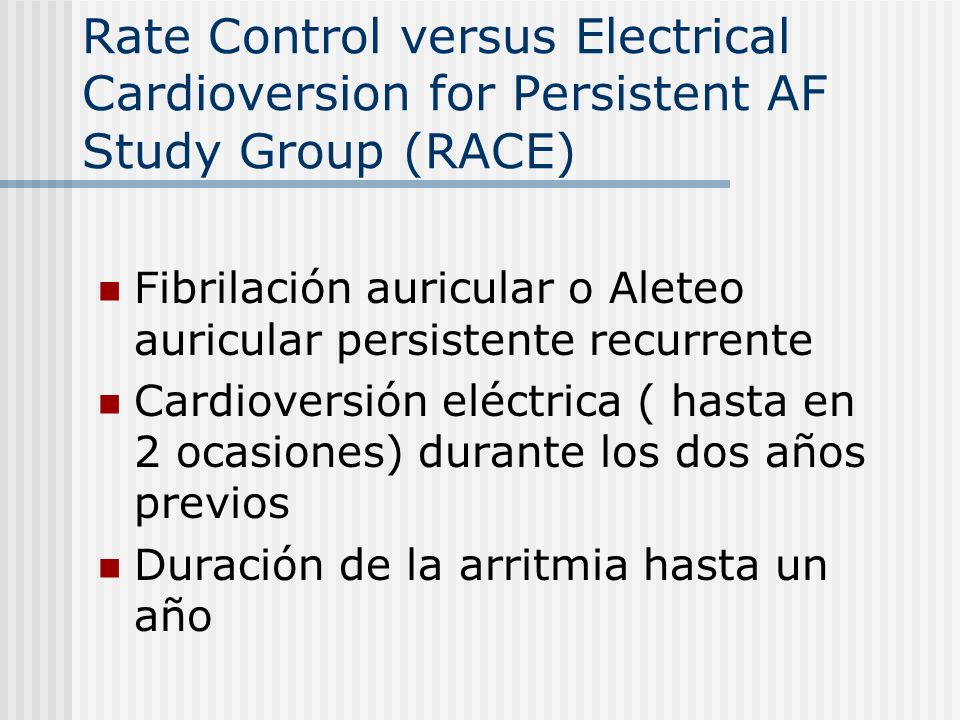 Rate Control versus Electrical Cardioversion for Persistent AF Study Group (RACE) Fibrilación auricular o Aleteo auricular persistente recurrente Card