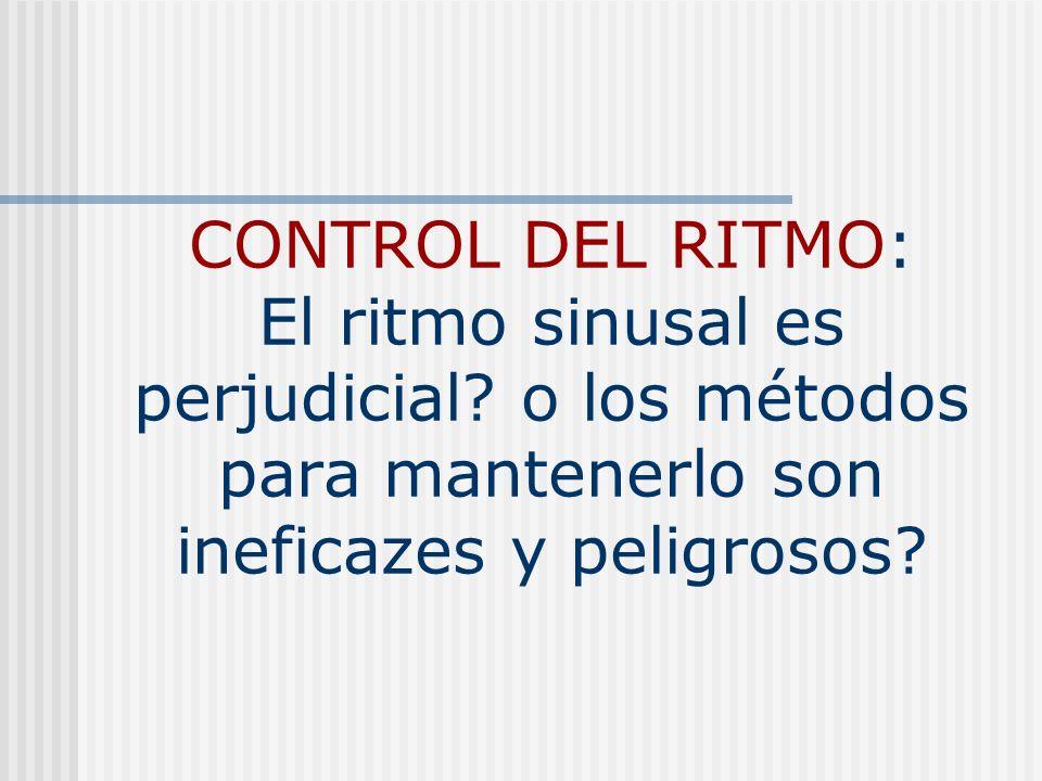 CONTROL DEL RITMO: El ritmo sinusal es perjudicial? o los métodos para mantenerlo son ineficazes y peligrosos?
