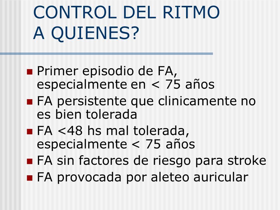 CONTROL DEL RITMO A QUIENES? Primer episodio de FA, especialmente en < 75 años FA persistente que clinicamente no es bien tolerada FA <48 hs mal toler