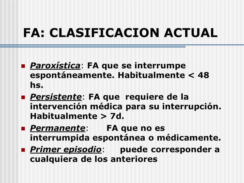 FA: CLASIFICACION ACTUAL Paroxística: FA que se interrumpe espontáneamente. Habitualmente < 48 hs. Persistente: FA que requiere de la intervención méd