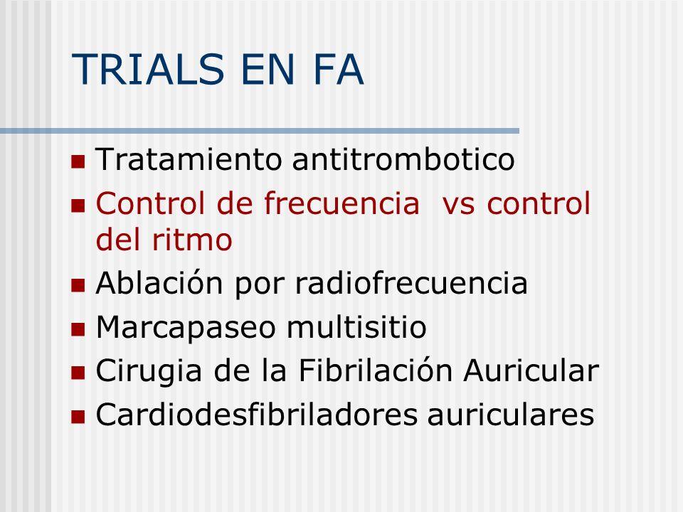 TRIALS EN FA Tratamiento antitrombotico Control de frecuencia vs control del ritmo Ablación por radiofrecuencia Marcapaseo multisitio Cirugia de la Fi