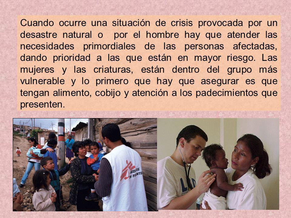Cuando ocurre una situación de crisis provocada por un desastre natural o por el hombre hay que atender las necesidades primordiales de las personas a