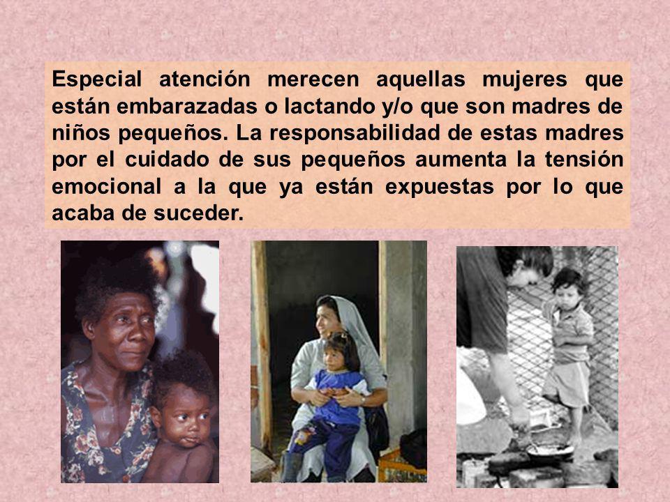 Especial atención merecen aquellas mujeres que están embarazadas o lactando y/o que son madres de niños pequeños. La responsabilidad de estas madres p