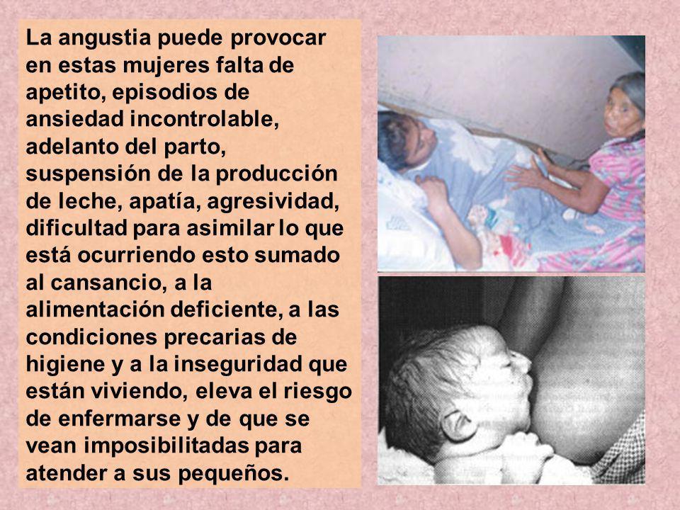 La angustia puede provocar en estas mujeres falta de apetito, episodios de ansiedad incontrolable, adelanto del parto, suspensión de la producción de