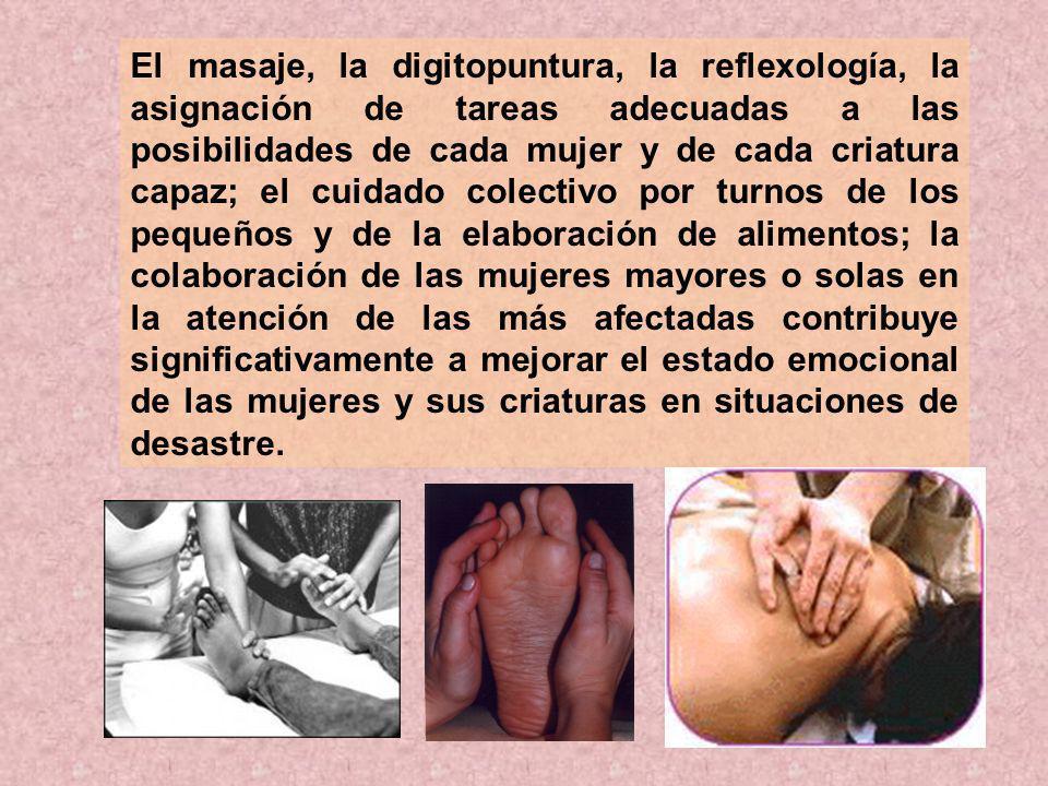 El masaje, la digitopuntura, la reflexología, la asignación de tareas adecuadas a las posibilidades de cada mujer y de cada criatura capaz; el cuidado