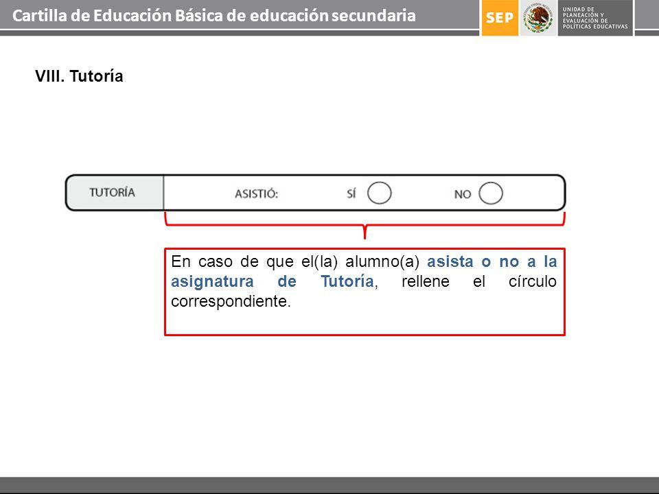 Cartilla de Educación Básica de educación secundaria VIII. Tutoría En caso de que el(la) alumno(a) asista o no a la asignatura de Tutoría, rellene el