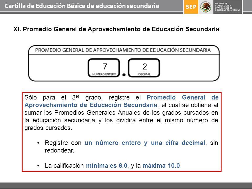 Cartilla de Educación Básica de educación secundaria XI. Promedio General de Aprovechamiento de Educación Secundaria Sólo para el 3 er grado, registre