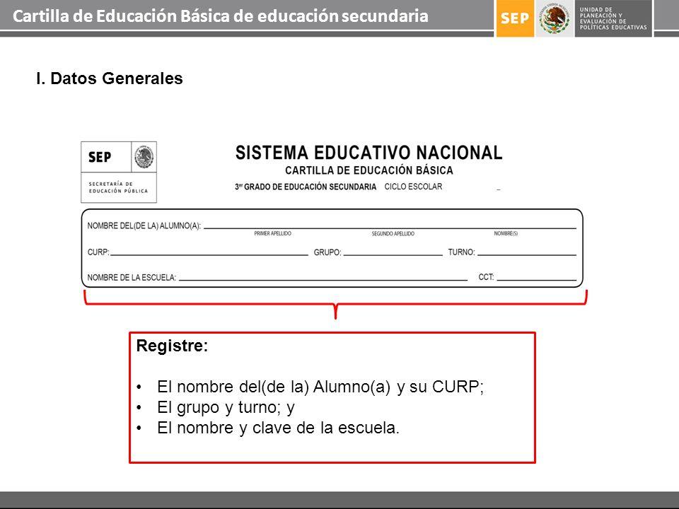 Registre: El nombre del(de la) Alumno(a) y su CURP; El grupo y turno; y El nombre y clave de la escuela. I. Datos Generales