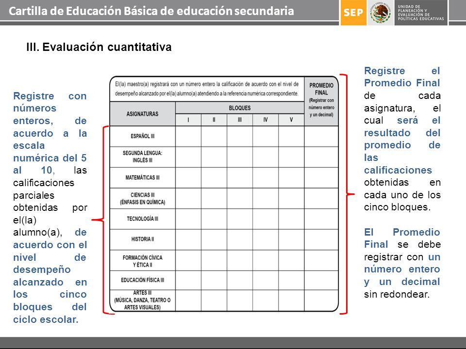 Cartilla de Educación Básica de educación secundaria Registre el Promedio Final de cada asignatura, el cual será el resultado del promedio de las cali