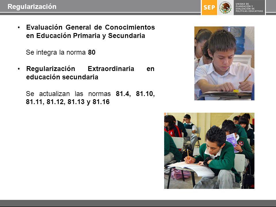 Evaluación General de Conocimientos en Educación Primaria y Secundaria Se integra la norma 80 Regularización Extraordinaria en educación secundaria Se