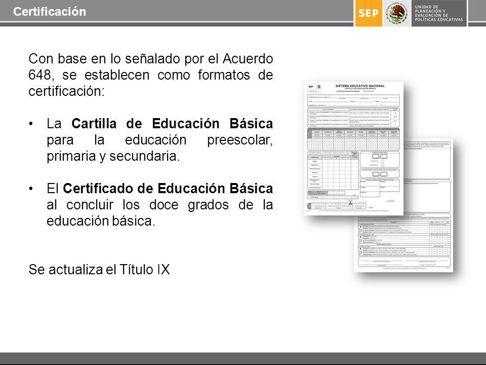 Con base en lo señalado por el Acuerdo 648, se establecen como formatos de certificación: La Cartilla de Educación Básica para la educación preescolar