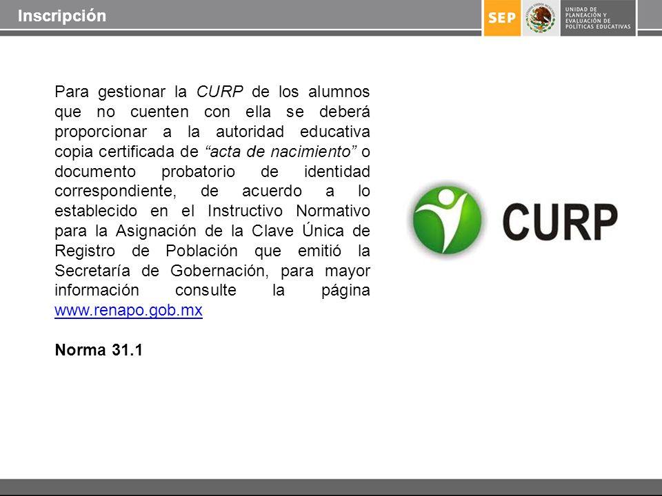 Para gestionar la CURP de los alumnos que no cuenten con ella se deberá proporcionar a la autoridad educativa copia certificada de acta de nacimiento