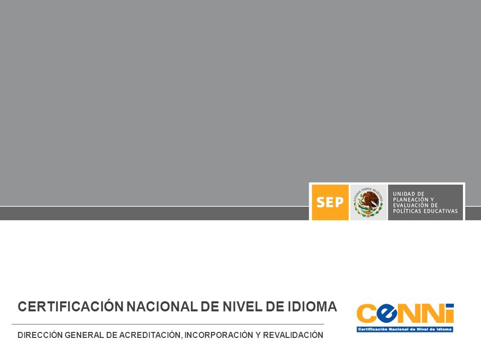CERTIFICACIÓN NACIONAL DE NIVEL DE IDIOMA DIRECCIÓN GENERAL DE ACREDITACIÓN, INCORPORACIÓN Y REVALIDACIÓN