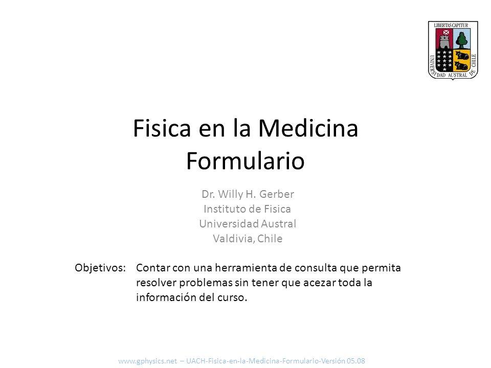Fisica en la Medicina Formulario Contar con una herramienta de consulta que permita resolver problemas sin tener que acezar toda la información del cu