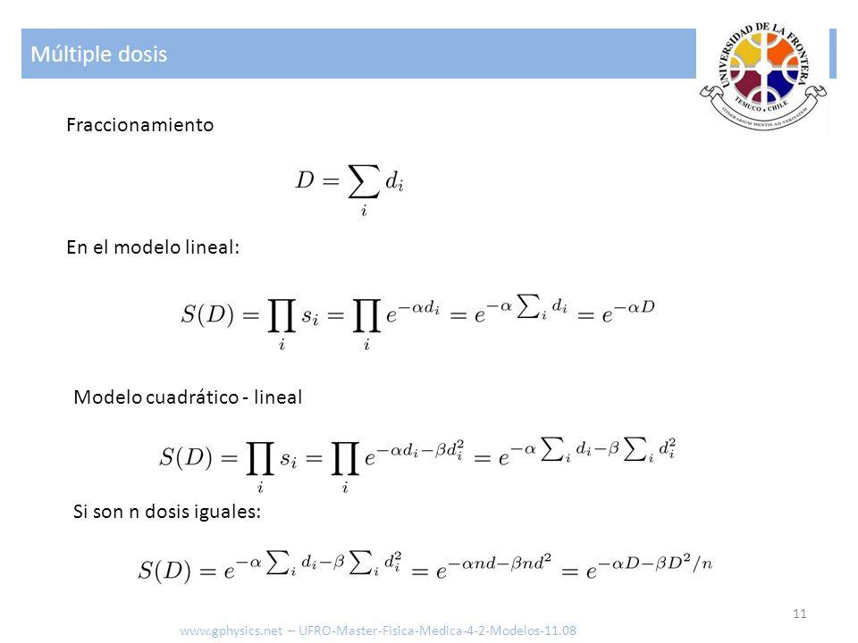 Múltiple dosis 11 www.gphysics.net – UFRO-Master-Fisica-Medica-4-2-Modelos-11.08 En el modelo lineal: Fraccionamiento Modelo cuadrático - lineal Si son n dosis iguales: