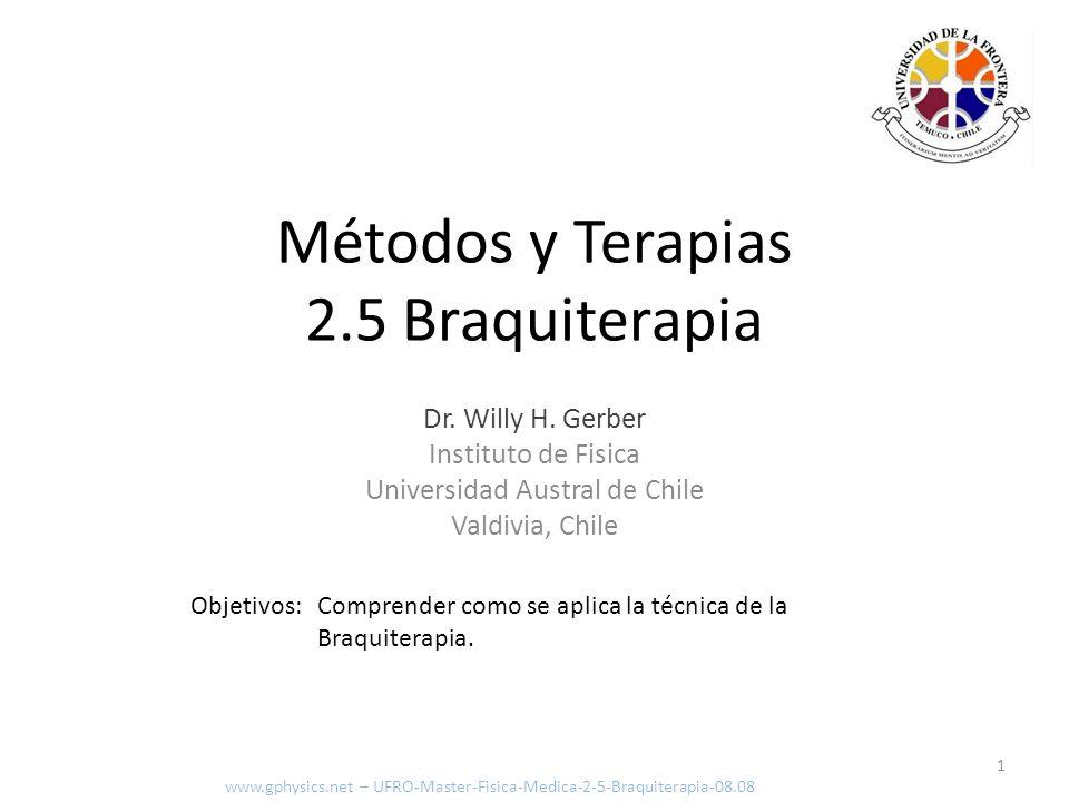 Idea de la Braquiterapia 2 www.gphysics.net – UFRO-Master-Fisica-Medica-2-5-Braquiterapia-08.08 Braqui = cercano Acercar material radiactivo a la zona en que se encuentra el cáncer