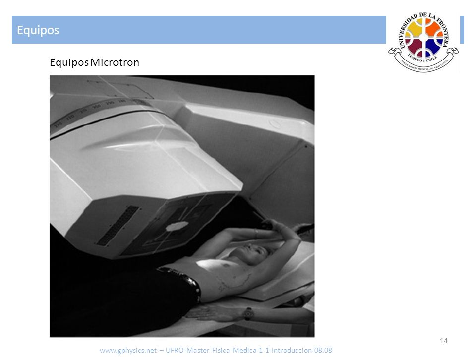 Equipos 14 Equipos Microtron www.gphysics.net – UFRO-Master-Fisica-Medica-1-1-Introduccion-08.08