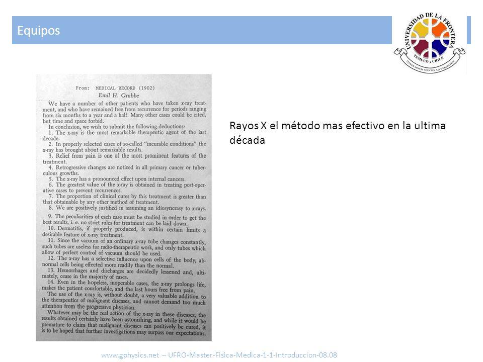 Rayos X el método mas efectivo en la ultima década Equipos www.gphysics.net – UFRO-Master-Fisica-Medica-1-1-Introduccion-08.08