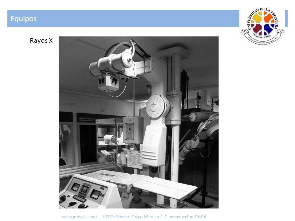 Equipos www.gphysics.net – UFRO-Master-Fisica-Medica-1-1-Introduccion-08.08 Rayos X
