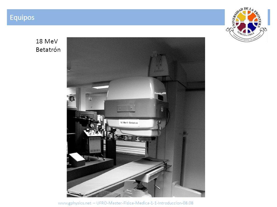 18 MeV Betatrón Equipos www.gphysics.net – UFRO-Master-Fisica-Medica-1-1-Introduccion-08.08