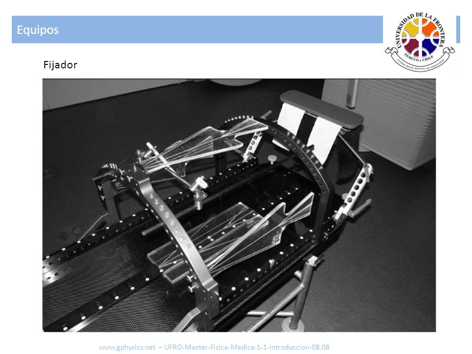 Equipos www.gphysics.net – UFRO-Master-Fisica-Medica-1-1-Introduccion-08.08 Fijador