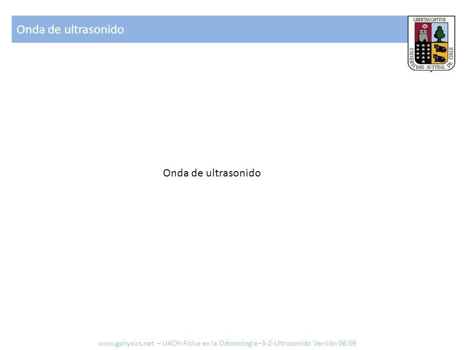 Onda de ultrasonido www.gphysics.net – UACH-Física en la Odontologia–3-2-Ultrasonido Versión 06.09 Onda de ultrasonido