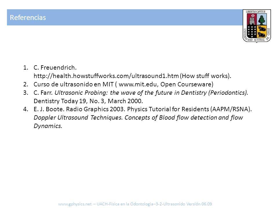 Referencias www.gphysics.net – UACH-Física en la Odontologia–3-2-Ultrasonido Versión 06.09 1.C. Freuendrich. http://health.howstuffworks.com/ultrasoun