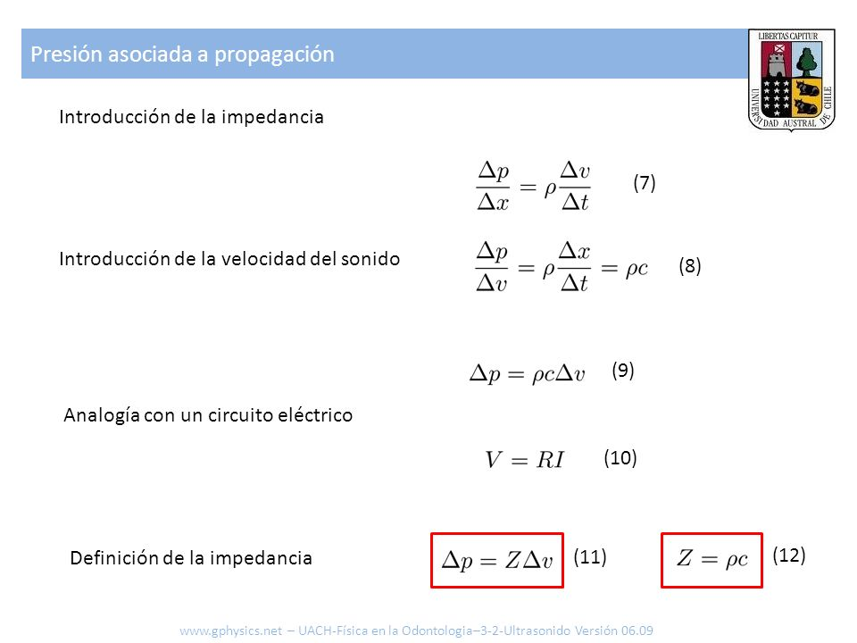 Si T es el tiempo que tarda el pulso en hacer su viaje de ida y vuelta (Round Trip Time), y (Pulse repetition Rate) es la frecuencia asociada,, en que (R es el alcance de gate, depende del detector) La máxima frecuencia (Doppler) que se puede detectar (sin efectos de enmascaramiento -aliasing ) es (Teorema de Nyquist) En consecuencia, la máxima velocidad (flujo) que se puede detectar es Detalles Adicionales www.gphysics.net – UACH-Física en la Odontologia–3-2-Ultrasonido Versión 06.09 (36) (37) (38)