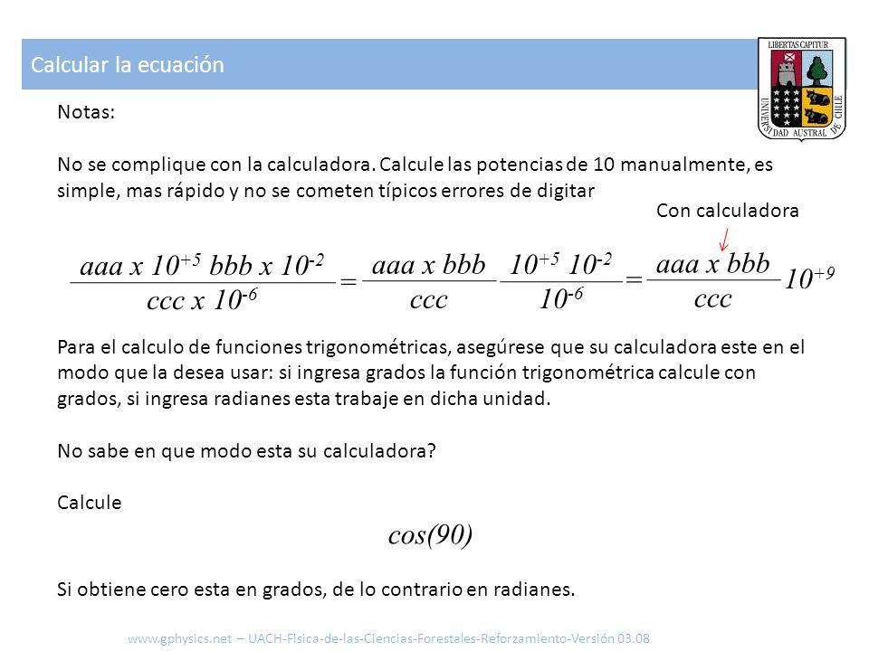 Notas: No se complique con la calculadora. Calcule las potencias de 10 manualmente, es simple, mas rápido y no se cometen típicos errores de digitar P