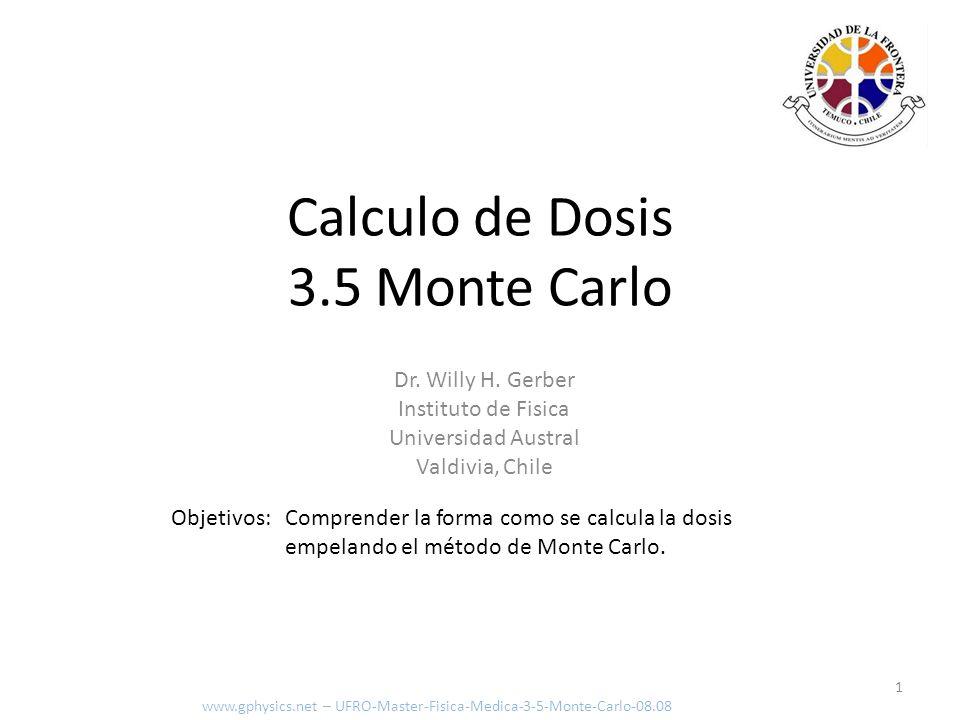 Objetivos: Comprender la forma como se calcula la dosis empelando el método de Monte Carlo. 1 Calculo de Dosis 3.5 Monte Carlo www.gphysics.net – UFRO
