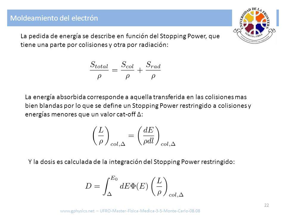 Moldeamiento del electrón 22 La pedida de energía se describe en función del Stopping Power, que tiene una parte por colisiones y otra por radiación:
