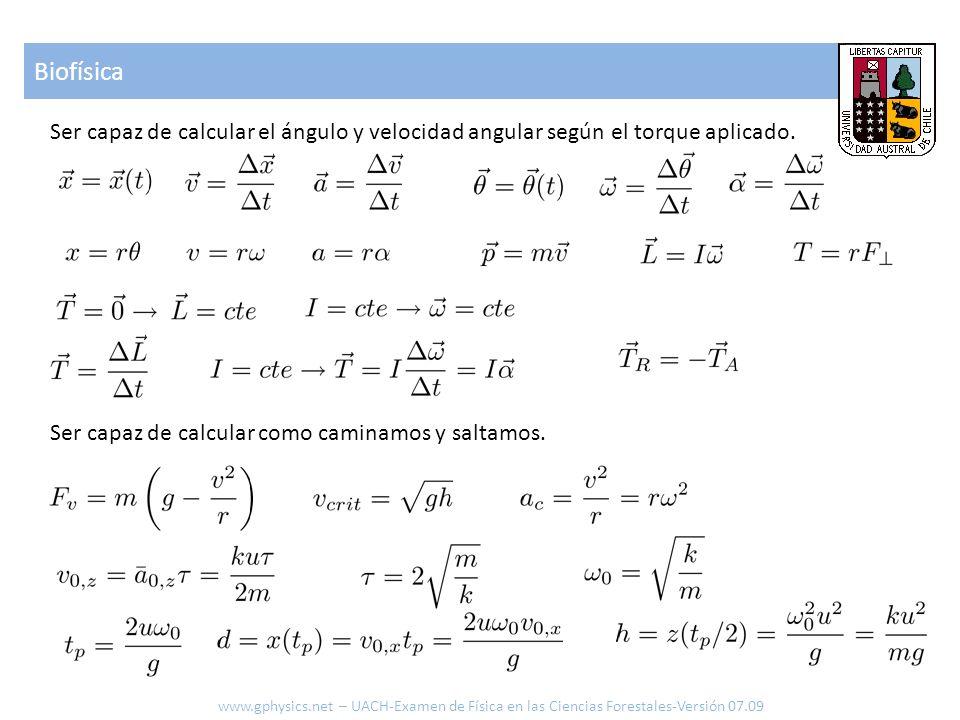 Biofísica www.gphysics.net – UACH-Examen de Física en las Ciencias Forestales-Versión 07.09 Ser capaz de calcular el ángulo y velocidad angular según el torque aplicado.