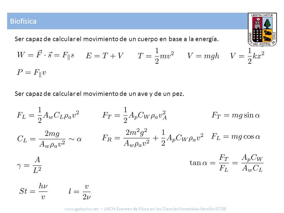 Biofísica www.gphysics.net – UACH-Examen de Física en las Ciencias Forestales-Versión 07.09 Ser capaz de calcular el movimiento de un cuerpo en base a la energía.
