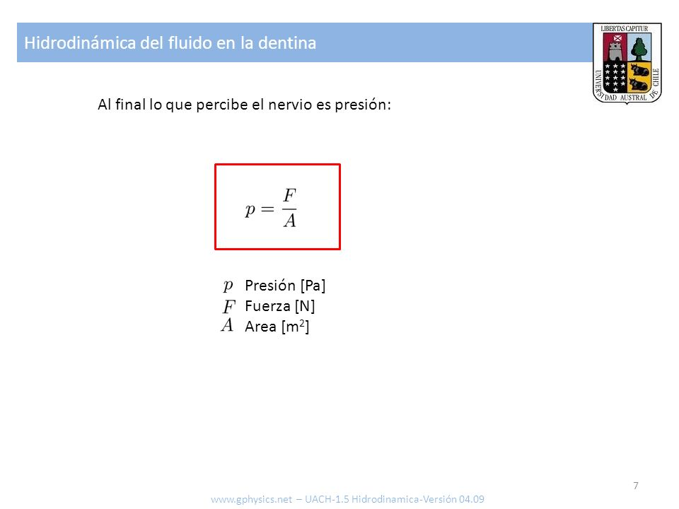 Hidrodinámica del fluido en la dentina 7 www.gphysics.net – UACH-1.5 Hidrodinamica-Versión 04.09 Al final lo que percibe el nervio es presión: Presión [Pa] Fuerza [N] Area [m 2 ]