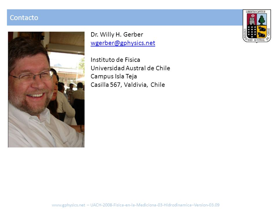 Contacto Dr. Willy H. Gerber wgerber@gphysics.net Instituto de Fisica Universidad Austral de Chile Campus Isla Teja Casilla 567, Valdivia, Chile www.g
