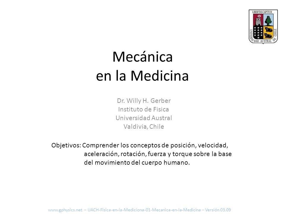 Mecánica en la Medicina Objetivos: Comprender los conceptos de posición, velocidad, aceleración, rotación, fuerza y torque sobre la base del movimient