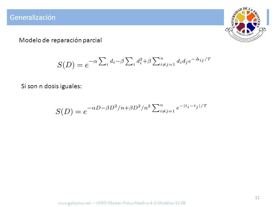 Generalización 11 www.gphysics.net – UFRO-Master-Fisica-Medica-4-2-Modelos-11.08 Modelo de reparación parcial Si son n dosis iguales: