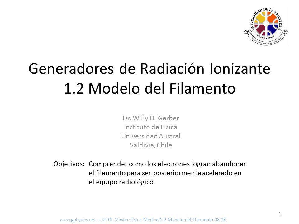 Objetivos:Comprender como los electrones logran abandonar el filamento para ser posteriormente acelerado en el equipo radiológico. 1 Generadores de Ra