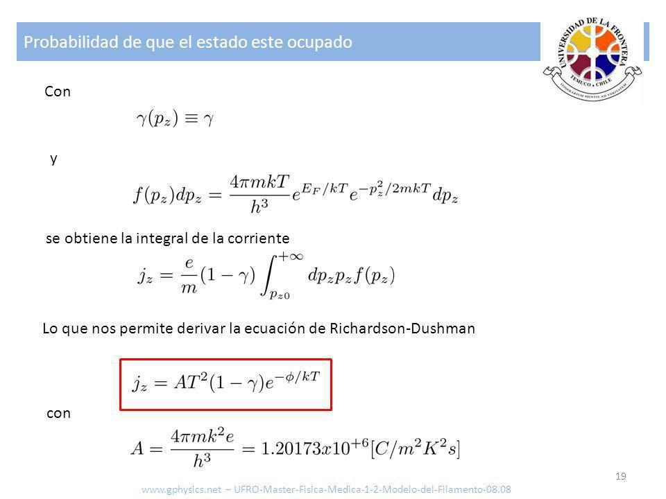 Probabilidad de que el estado este ocupado 19 Lo que nos permite derivar la ecuación de Richardson-Dushman Con y se obtiene la integral de la corrient