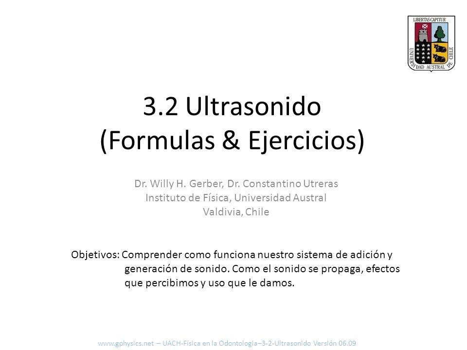 3.2 Ultrasonido (Formulas & Ejercicios) Objetivos: Comprender como funciona nuestro sistema de adición y generación de sonido. Como el sonido se propa
