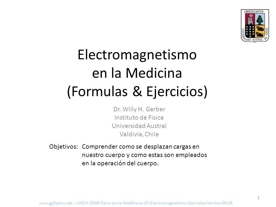 Electromagnetismo en la Medicina (Formulas & Ejercicios) Objetivos:Comprender como se desplazan cargas en nuestro cuerpo y como estas son empleados en