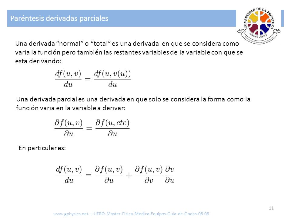 Paréntesis derivadas parciales 11 Una derivada normal o total es una derivada en que se considera como varia la función pero también las restantes var