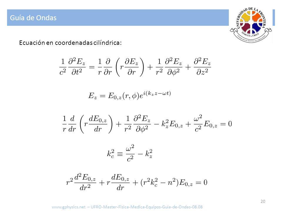Guía de Ondas 20 Ecuación en coordenadas cilíndrica: www.gphysics.net – UFRO-Master-Fisica-Medica-Equipos-Guia-de-Ondas-08.08