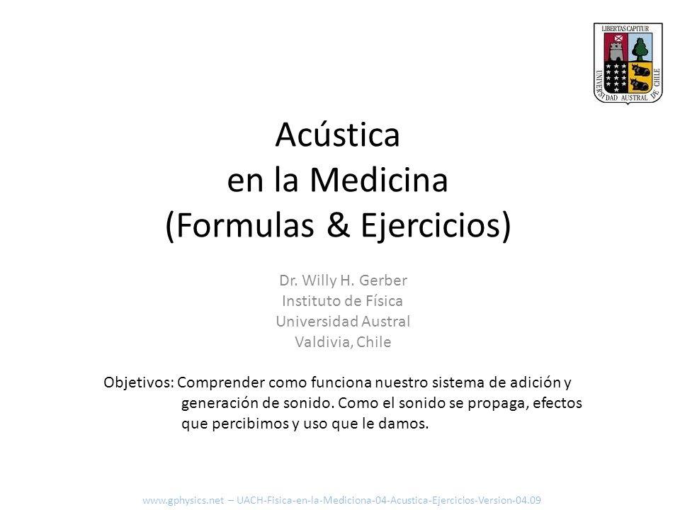 Acústica en la Medicina (Formulas & Ejercicios) Objetivos: Comprender como funciona nuestro sistema de adición y generación de sonido. Como el sonido