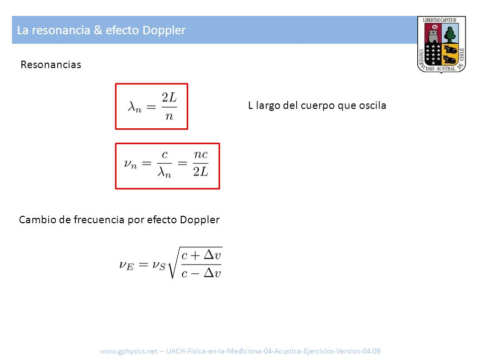 Resonancias La resonancia & efecto Doppler www.gphysics.net – UACH-Fisica-en-la-Mediciona-04-Acustica-Ejercicios-Version-04.09 Cambio de frecuencia po