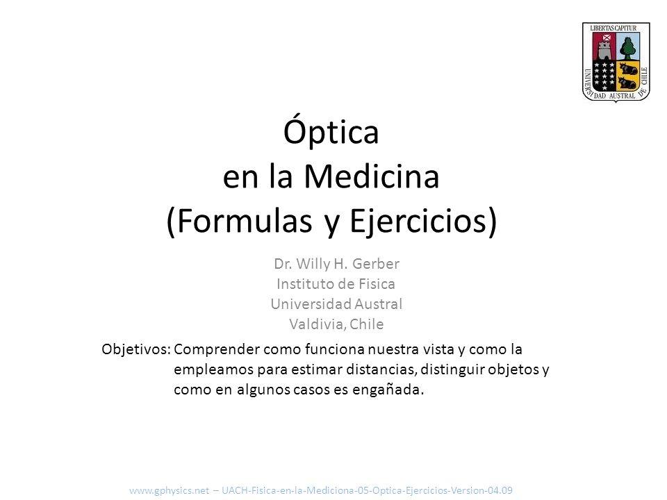 Óptica en la Medicina (Formulas y Ejercicios) Objetivos: Comprender como funciona nuestra vista y como la empleamos para estimar distancias, distingui