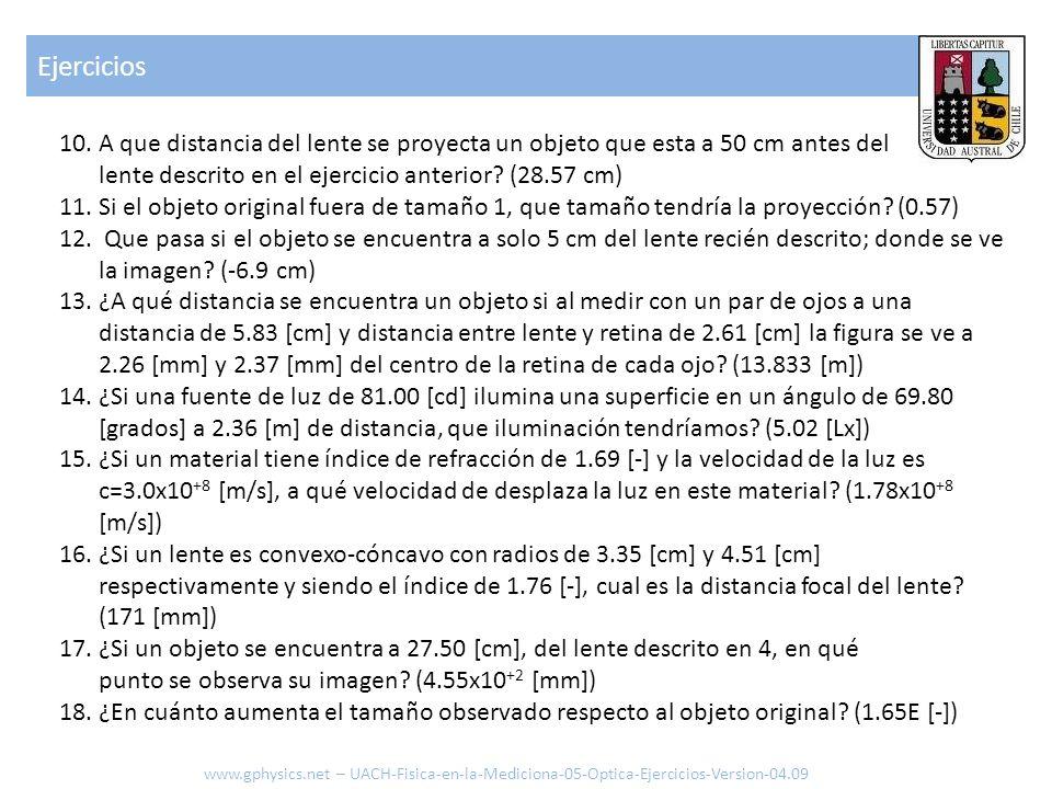 Ejercicios 10.A que distancia del lente se proyecta un objeto que esta a 50 cm antes del lente descrito en el ejercicio anterior? (28.57 cm) 11.Si el