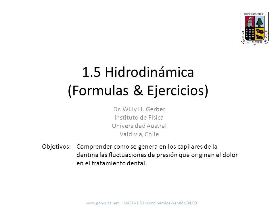 1.5 Hidrodinámica (Formulas & Ejercicios) Comprender como se genera en los capilares de la dentina las fluctuaciones de presión que originan el dolor en el tratamiento dental.