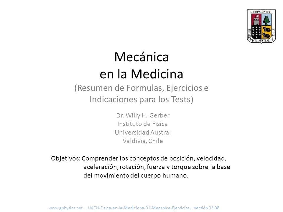 Mecánica en la Medicina (Resumen de Formulas, Ejercicios e Indicaciones para los Tests) Objetivos: Comprender los conceptos de posición, velocidad, ac